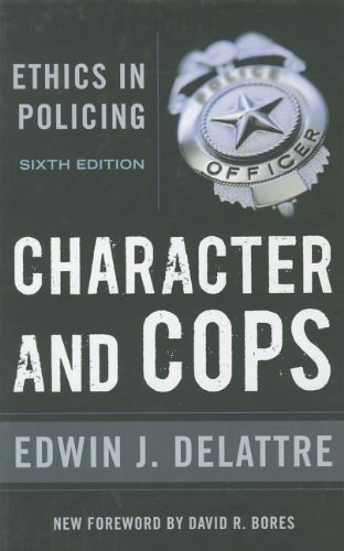 Character and Cops Ethics in Policing 6th 2011 edition cover