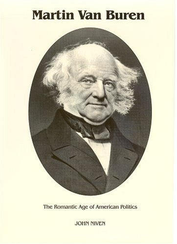 Martin Van Buren : The Romantic Age of American Politics  1983 9780945707257 Front Cover