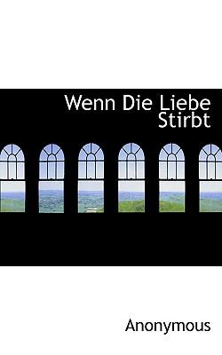 Wenn Die Liebe Stirbt  N/A 9781116683257 Front Cover