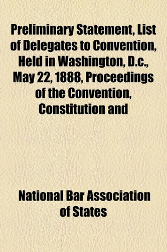 Preliminary Statement, List of Delegates to Convention, Held in Washington, D C , May 22, 1888, Proceedings of the Convention, Constitution And  2010 edition cover