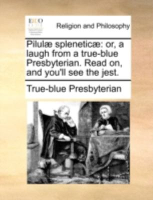 Pilul� Splenetic� Or, a laugh from a true-blue Presbyterian. Read on, and you'll see the Jest N/A edition cover