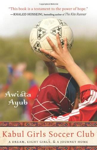 Kabul Girls Soccer Club A Dream, Eight Girls, and a Journey Home  2010 9781401310257 Front Cover