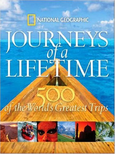 Journeys of a Lifetime 500 of the World's Greatest Trips  2007 9781426201257 Front Cover