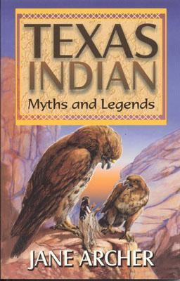 Texas Indian Myths and Legends   2000 9781556227257 Front Cover