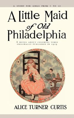 Little Maid of Old Philadelphia   1996 (Reprint) 9781557093257 Front Cover