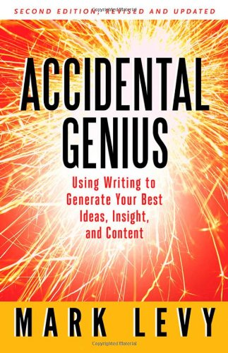 Accidental Genius Using Writing to Generate Your Best Ideas, Insight, and Content 2nd 2010 edition cover