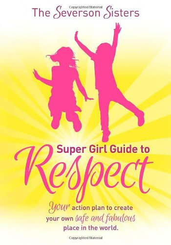 Severson Sisters Super Girl Guide to: Respect Your Action Plan to Create Your Own Safe and Fabulous Place in the World  2012 9781614484257 Front Cover