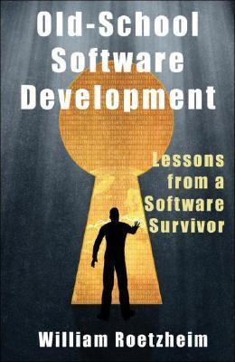 Old-School Software Development Lessons from a Software Survivor  2007 9781933769257 Front Cover