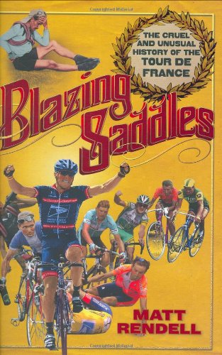Blazing Saddles The Cruel and Unusual History of the Tour de France Revised  9781934030257 Front Cover