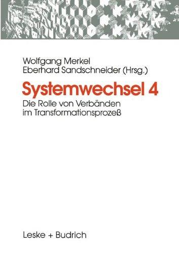 Systemwechsel 4: Die Rolle Von Verbänden Im Transformationsprozess  1998 9783810019257 Front Cover
