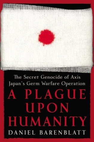 Plague upon Humanity The Secret Genocide of Axis Japan's Germ Warfare Operation  2003 9780060186258 Front Cover