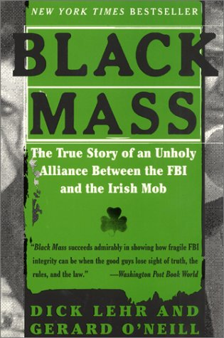 Black Mass The True Story of an Unholy Alliance Between the FBI and the Irish Mob N/A edition cover
