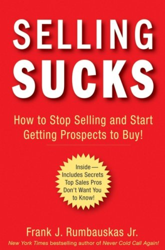 Selling Sucks How to Stop Selling and Start Getting Prospects to Buy!  2007 9780470116258 Front Cover