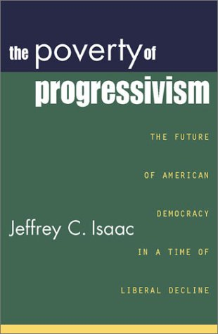 Poverty of Progressivism The Future of American Democracy in a Time of Liberal Decline  2003 9780742523258 Front Cover