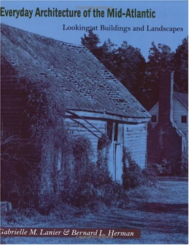 Everyday Architecture of the Mid-Atlantic Looking at Buildings and Landscapes  1997 edition cover