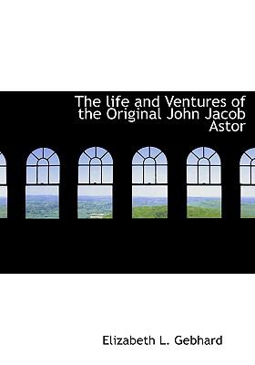 Life and Ventures of the Original John Jacob Astor N/A 9781115302258 Front Cover