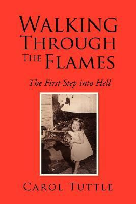 Walking Through the Flames : The First Step into Hell N/A 9781425764258 Front Cover