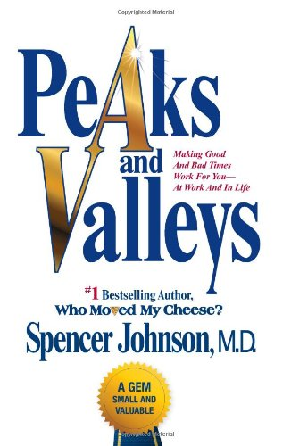 Peaks and Valleys Making Good and Bad Times Work for You - At Work and in Life  2009 9781439103258 Front Cover