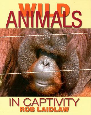 Wild Animals in Captivity   2007 9781554550258 Front Cover