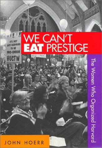 We Can't Eat Prestige The Women Who Organized Harvard  1997 edition cover