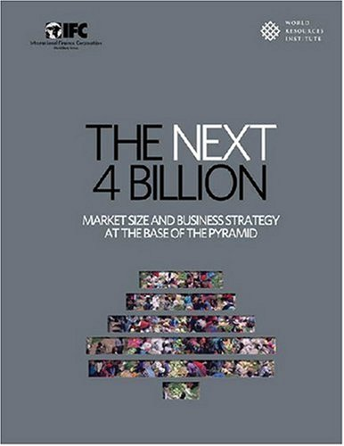 Next 4 Billion Market Size and Business Strategy at the Base of the Pyramid  2007 9781569736258 Front Cover