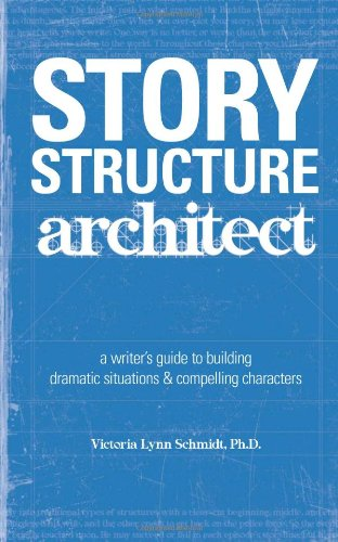Story Structure Architect A Writer's Guide to Building Dramatic Situations and Compelling Characters  2005 edition cover