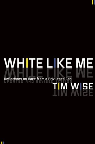 White Like Me Reflections on Race from a Privileged Son  2011 (Revised) edition cover