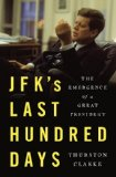 JFK's Last Hundred Days The Transformation of a Man and the Emergence of a Great President N/A edition cover
