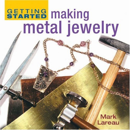 Getting Started Making Metal Jewelry   2007 edition cover