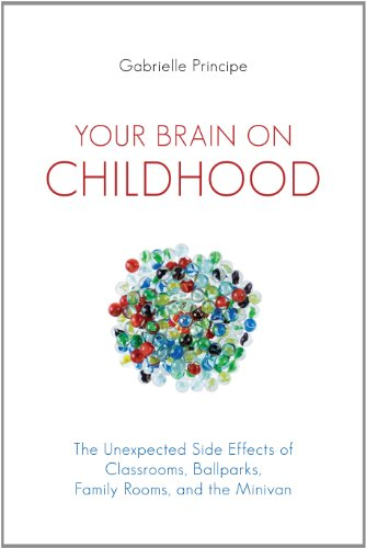 Your Brain on Childhood The Unexpected Side Effects of Classrooms, Ballparks, Family Rooms, and the Minivan  2011 edition cover