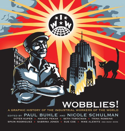 Wobblies! A Graphic History of the Industrial Workers of the World  2005 9781844675258 Front Cover