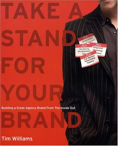 Take a Stand for Your Brand : Building a Great Agency Brand from the Inside Out 1st 2005 edition cover
