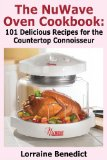 Nuwave Oven Cookbook 101 Delicious Recipes for the Countertop Connoisseur 2nd 9781936828258 Front Cover