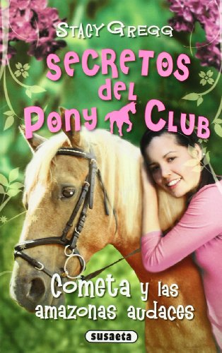 Cometa y las amazonas audaces / Cometa and the bold Amazons: Secretos Del Pony Club / Pony Club Secrets  2010 edition cover