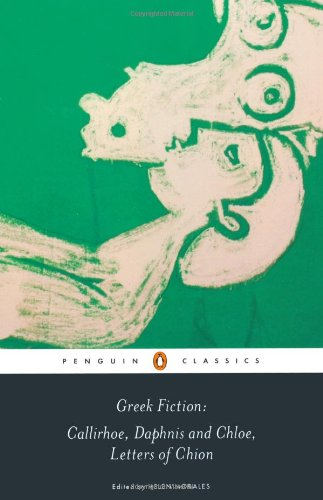 Greek Fiction Callirhoe, Daphnis and Chloe, Letters of Chion  2011 edition cover
