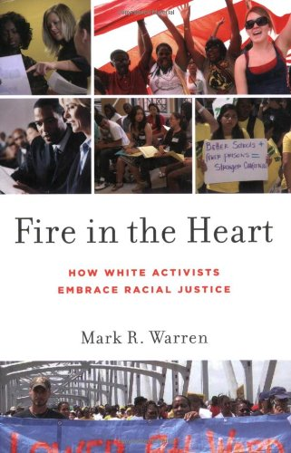 Fire in the Heart How White Activists Embrace Racial Justice  2010 9780199751259 Front Cover