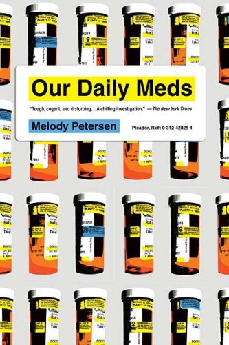 Our Daily Meds How the Pharmaceutical Companies Transformed Themselves into Slick Marketing Machines and Hooked the Nation on Prescription Drugs  2008 9780312428259 Front Cover