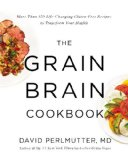 Grain Brain Cookbook More Than 150 Life-Changing Gluten-free Recipes to Transform Your Health  2014 edition cover