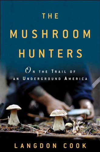 Mushroom Hunters On the Trail of an Underground America N/A edition cover