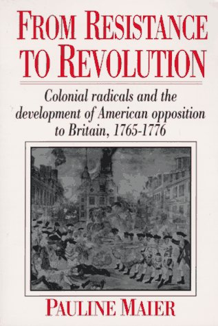 From Resistance to Revolution Colonial Radicals and the Development of American Opposition to Britain, 1765-1776  1991 edition cover