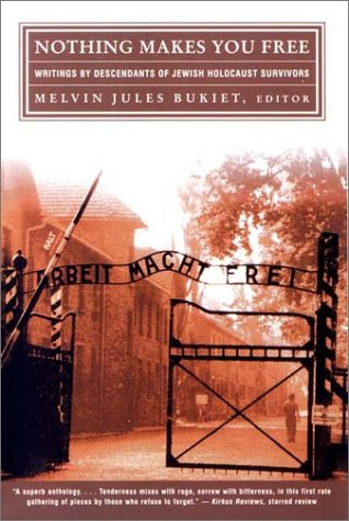 Nothing Makes You Free Writings by Descendants of Jewish Holocaust Survivors  2003 edition cover