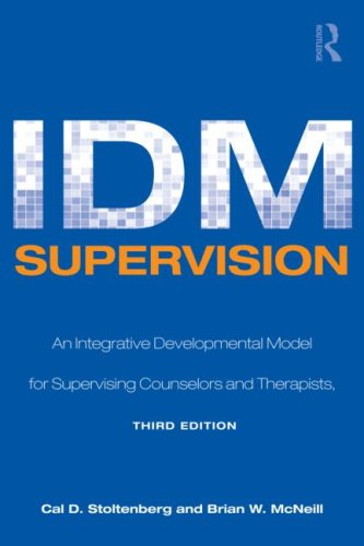 IDM Supervision An Integrative Developmental Model for Supervising Counselors and Therapists, Third Edition 3rd 2010 9780805858259 Front Cover