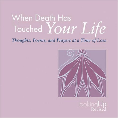 When Death Has Touched Your Life: Throughts, Poems, and Prayers at a Time of Loss  2004 edition cover