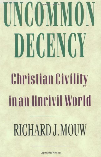 Uncommon Decency : Christian Civility in an Uncivil World N/A edition cover
