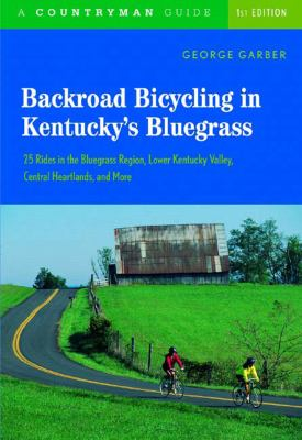 Backroad Bicycling in Kentuckys Bluegrass 25 Rides in Teh Bluegrass Region Lower Kentucky Valley Central  2005 9780881506259 Front Cover