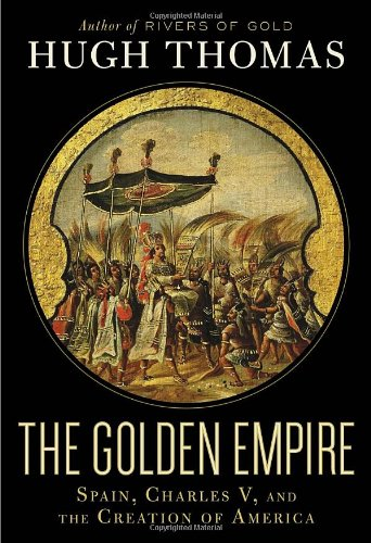 Golden Empire Spain, Charles V, and the Creation of America  2011 edition cover