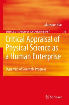 Critical Appraisal of Physical Science as a Human Enterprise Dynamics of Scientific Progress  2009 9781402096259 Front Cover