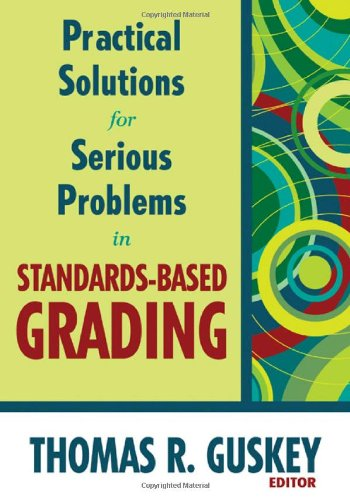 Practical Solutions for Serious Problems in Standards-Based Grading   2009 edition cover