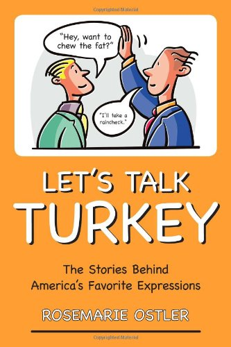 Let's Talk Turkey The Stories Behind America's Favorite Expressions  2008 edition cover