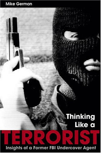 Thinking Like a Terrorist Insights of a Former FBI Undercover Agent  2006 edition cover